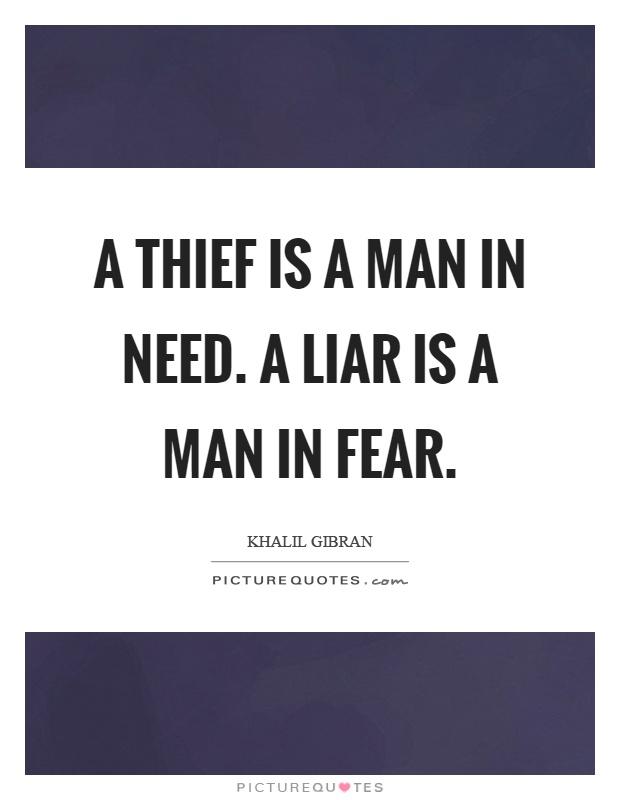 A thief is a man in need. A liar is a man in fear Picture Quote #1