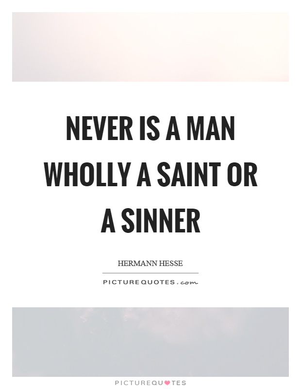 Never is a man wholly a saint or a sinner Picture Quote #1