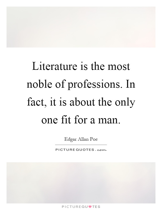 Literature is the most noble of professions. In fact, it is about the only one fit for a man Picture Quote #1