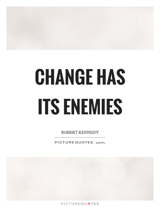 Change has its enemies Picture Quote #1
