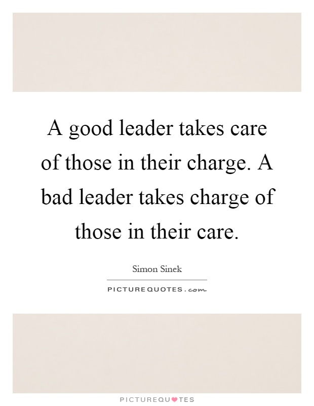 Bad Leadership Quotes Enchanting A Good Leader Takes Care Of Those In Their Chargea Bad Leader