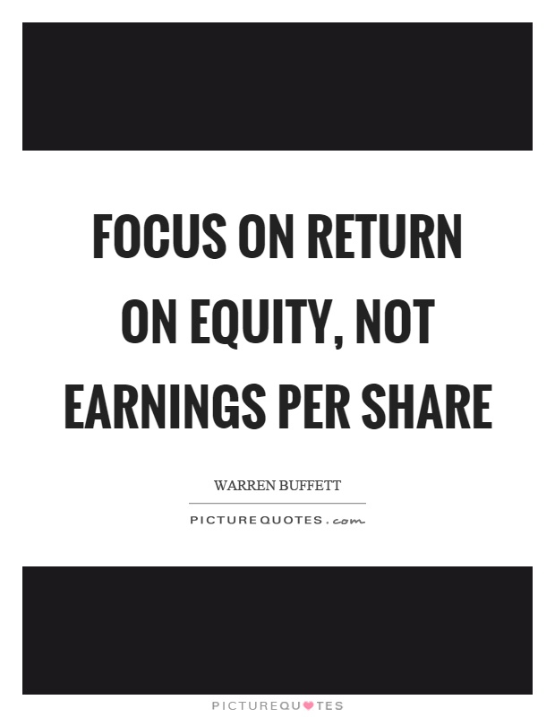 Focus on return on equity, not earnings per share Picture Quote #1