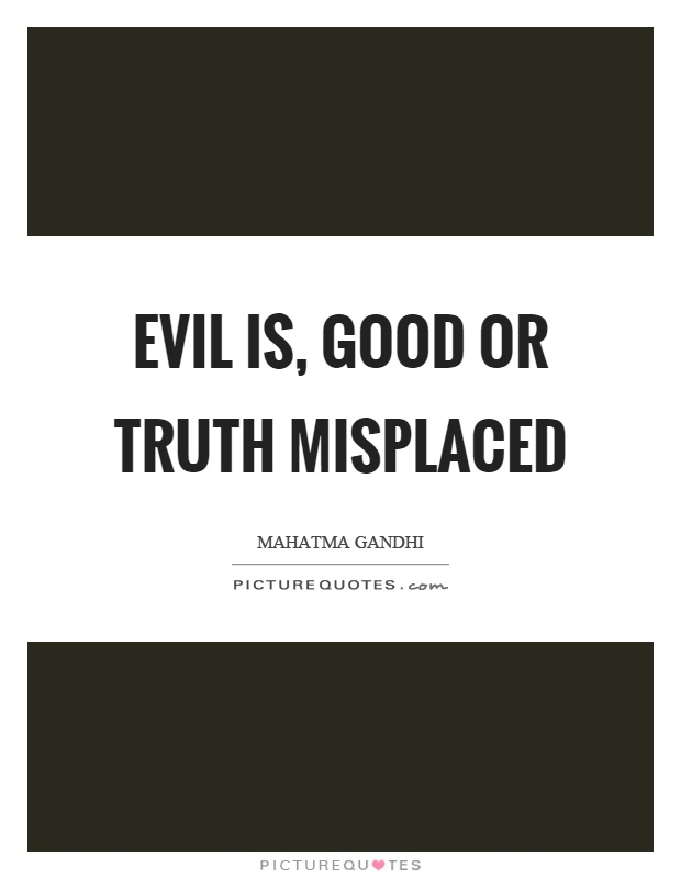 Evil is, good or truth misplaced Picture Quote #1