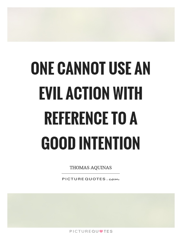 One cannot use an evil action with reference to a good intention Picture Quote #1