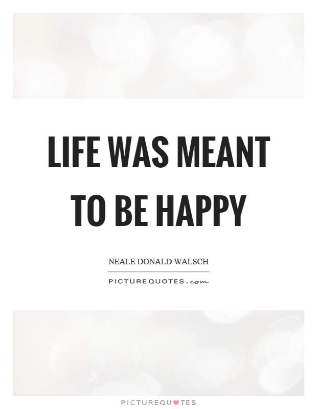 Life was meant to be happy Picture Quote #1