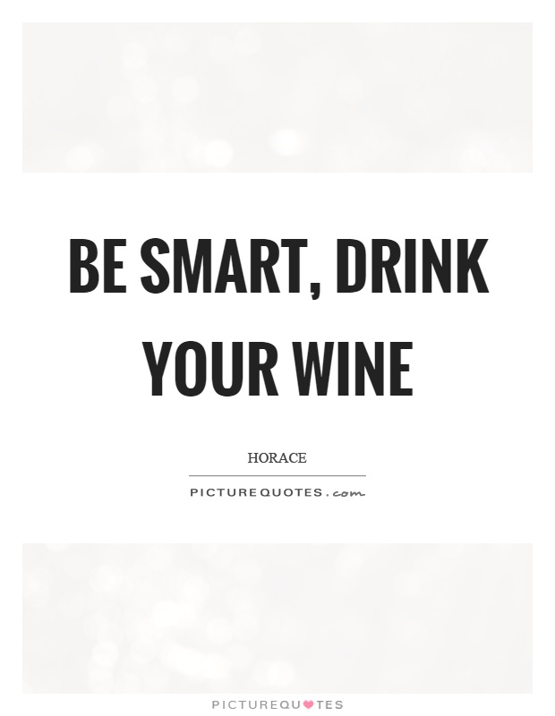 Be smart, drink your wine Picture Quote #1