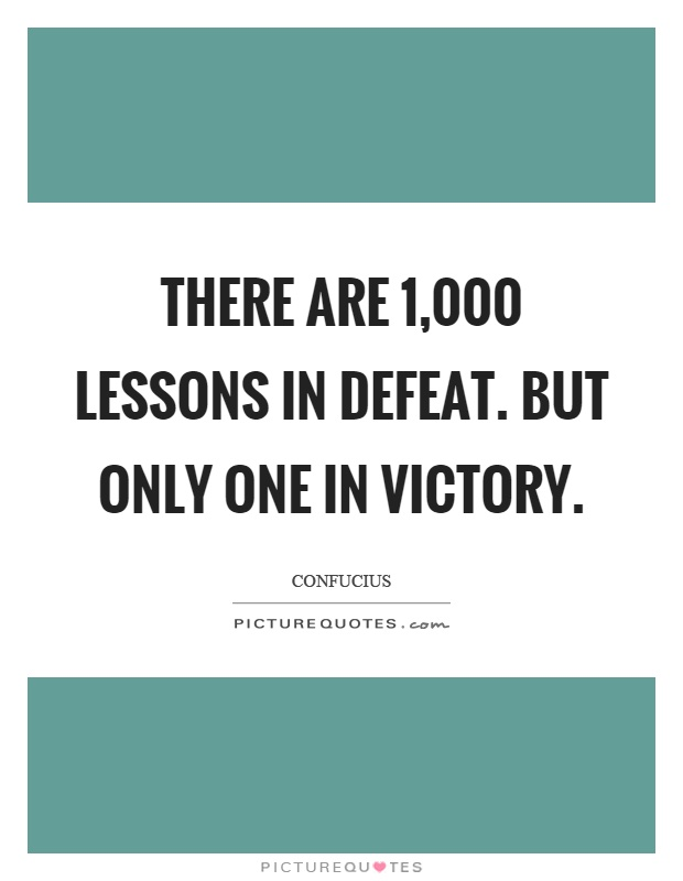 There are 1,000 lessons in defeat. But only one in victory Picture Quote #1