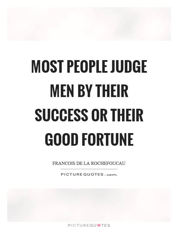 Most people judge men by their success or their good fortune Picture Quote #1