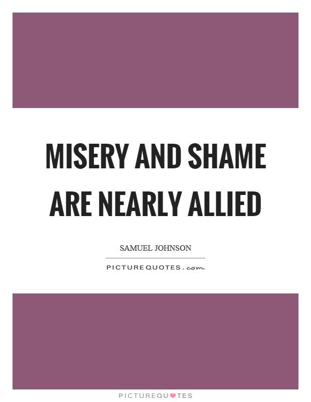 Misery and shame are nearly allied Picture Quote #1