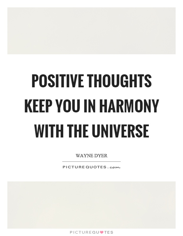 Positive thoughts keep you in harmony with the universe Picture Quote #1