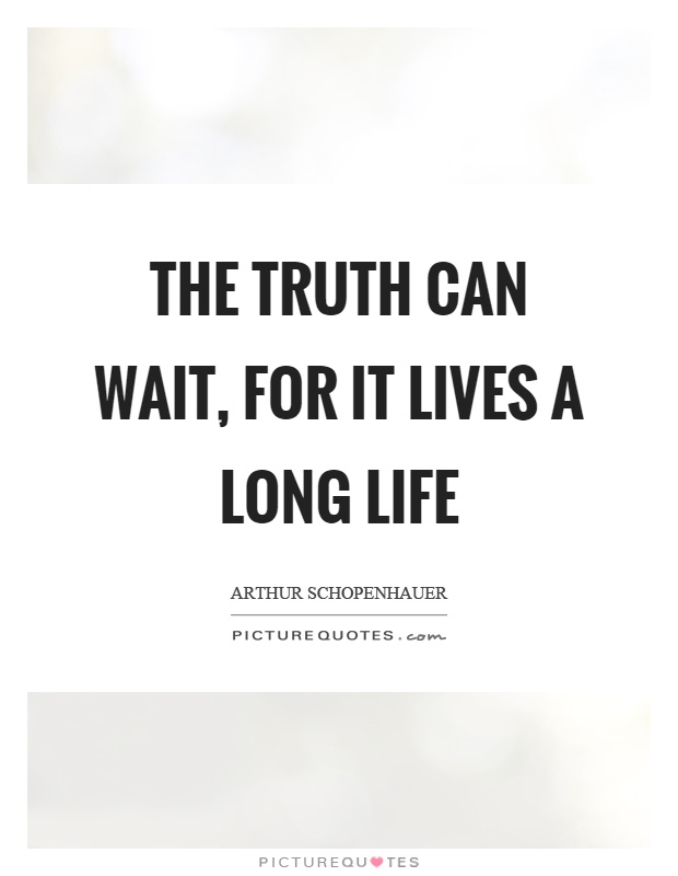 The truth can wait, for it lives a long life Picture Quote #1