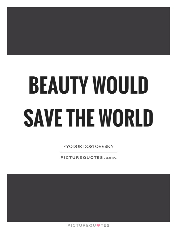 Beauty would save the world Picture Quote #1
