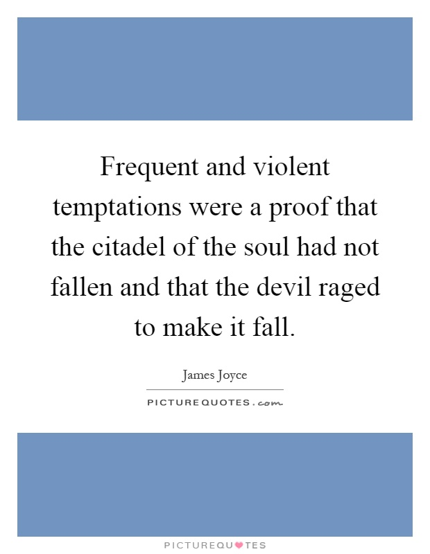 Frequent and violent temptations were a proof that the citadel of the soul had not fallen and that the devil raged to make it fall Picture Quote #1