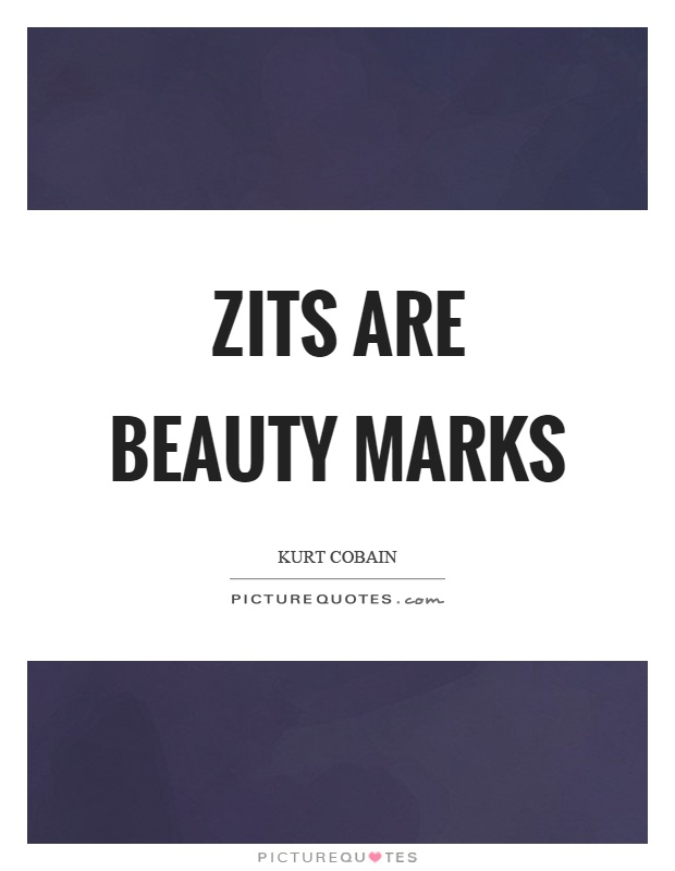 Zits are beauty marks Picture Quote #1