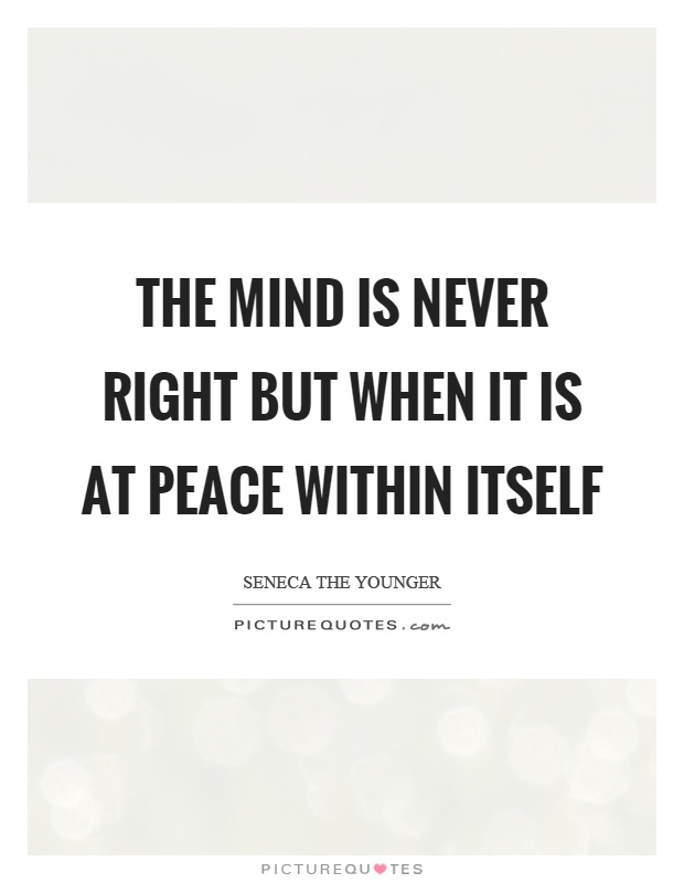 The mind is never right but when it is at peace within itself Picture Quote #1