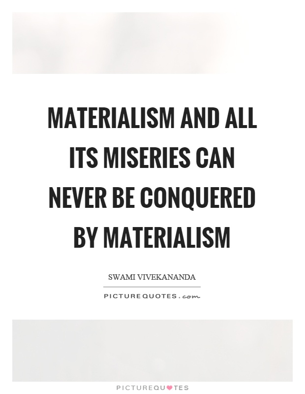 Quotes On Materialistic: Materialism Quotes & Sayings