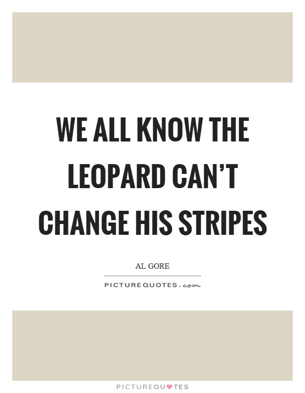 we-all-know-the-leopard-cant-change-his-