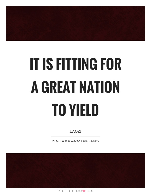 It is fitting for a great nation to yield Picture Quote #1
