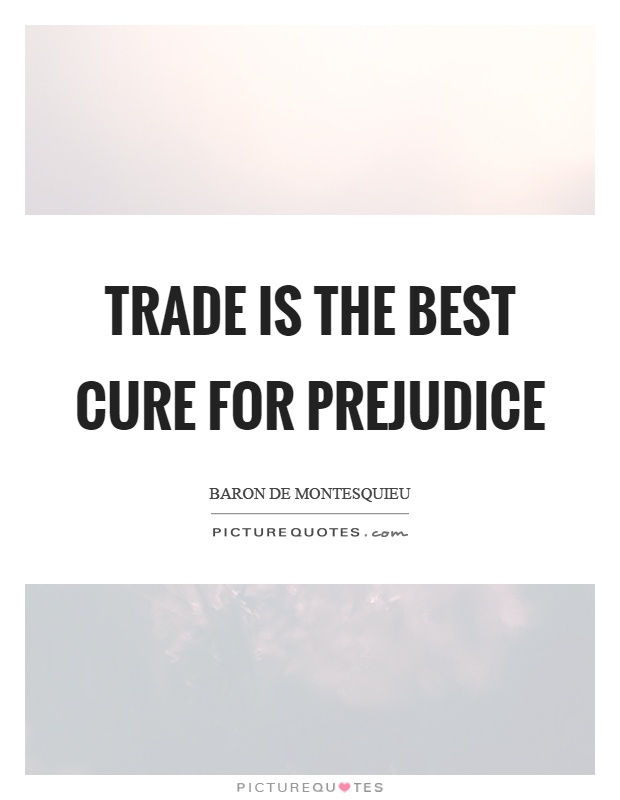 Trade is the best cure for prejudice Picture Quote #1