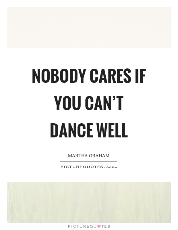 Nobody cares if you can't dance well Picture Quote #1