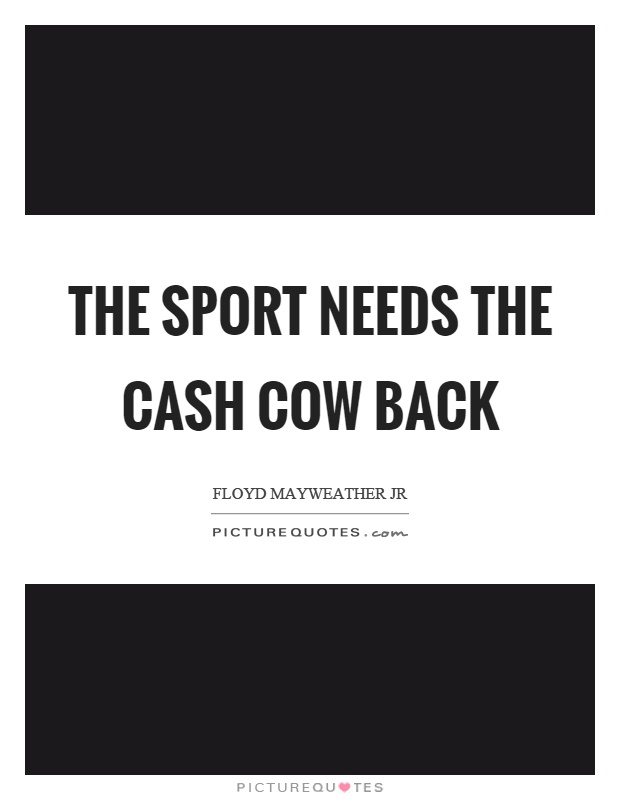 The sport needs the cash cow back Picture Quote #1