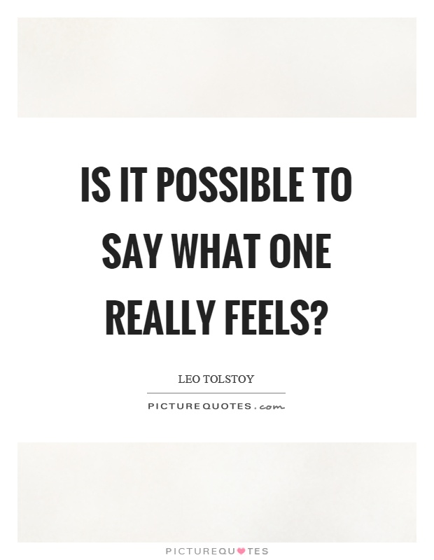 Is it possible to say what one really feels? Picture Quote #1