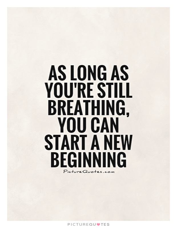 As long as you're still breathing, you can start a new beginning Picture Quote #1