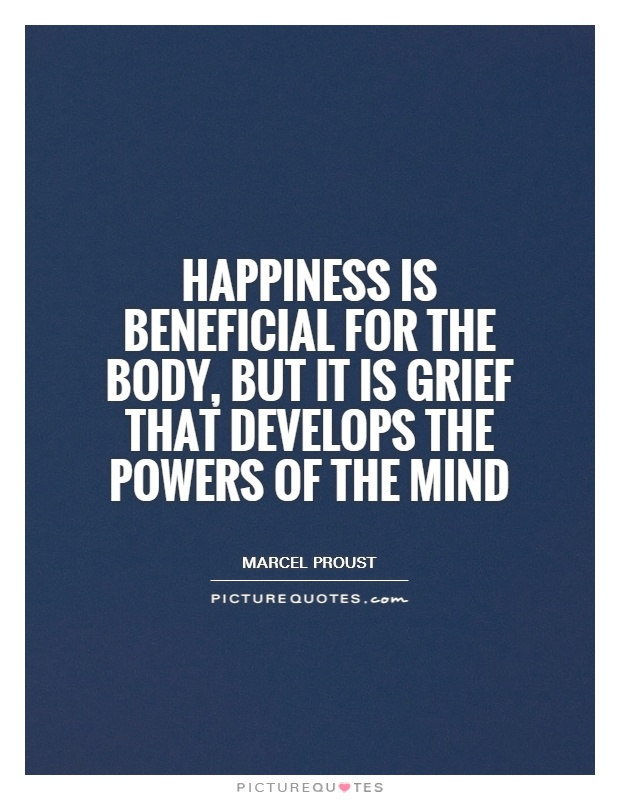 Happiness is beneficial for the body, but it is grief that develops the powers of the mind Picture Quote #1