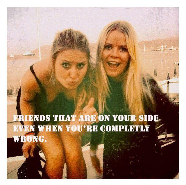 Friends that are on your side even when you're completely wrong Picture Quote #1