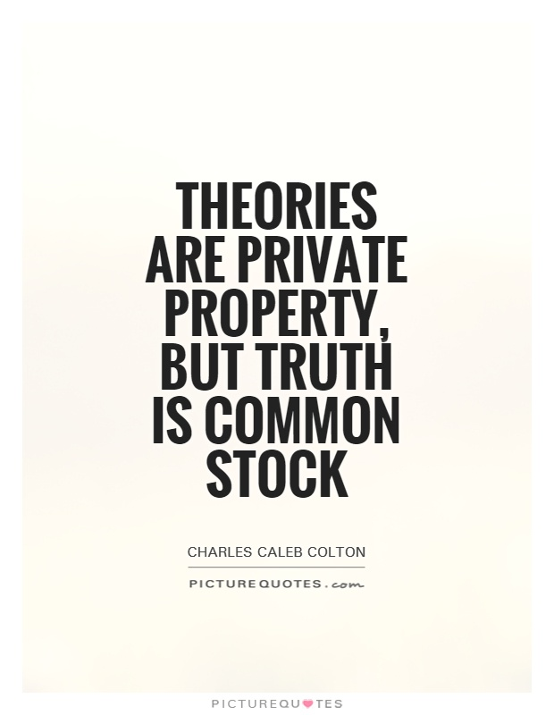 Theories are private property, but truth is common stock Picture Quote #1