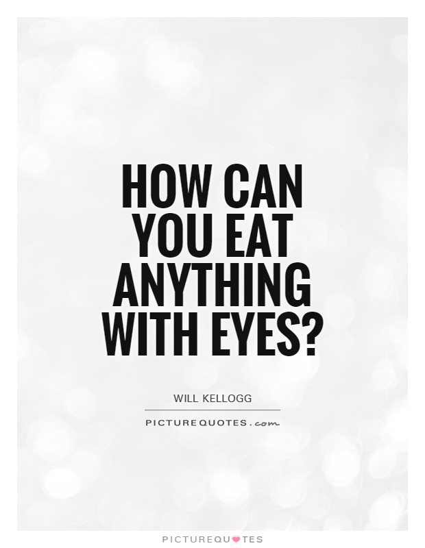 How can you eat anything with eyes? Picture Quote #1