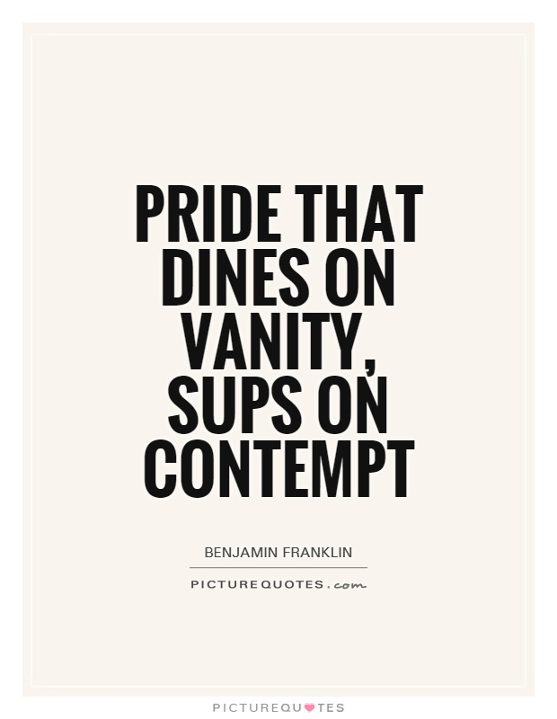 Pride that dines on vanity, sups on contempt Picture Quote #1