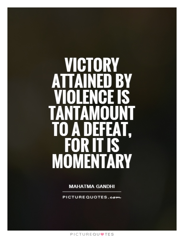 Victory attained by violence is tantamount to a defeat, for it is momentary Picture Quote #1