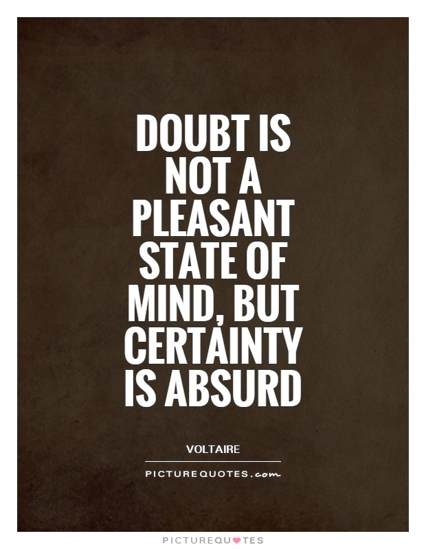 Doubt is not a pleasant state of mind, but certainty is absurd Picture Quote #1