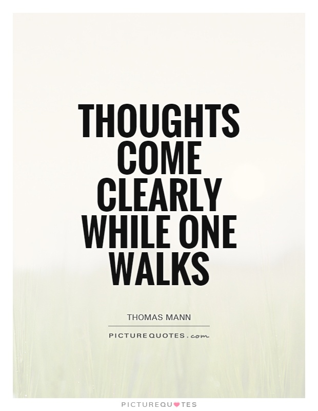 Thoughts come clearly while one walks Picture Quote #1
