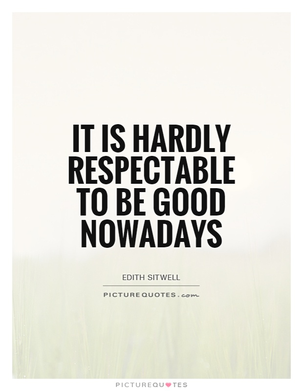 It is hardly respectable to be good nowadays Picture Quote #1