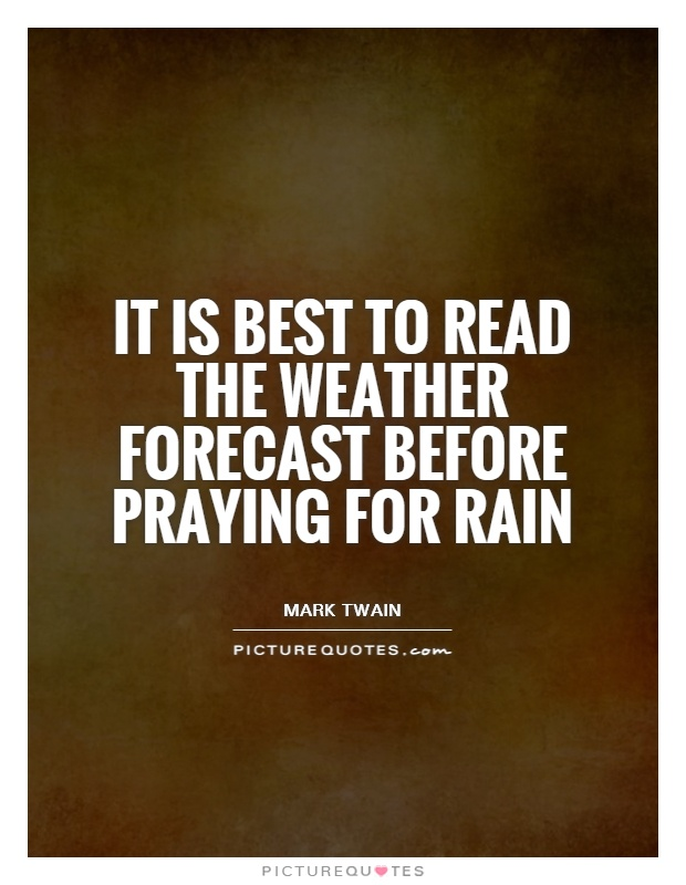 It is best to read the weather forecast before praying for rain Picture Quote #1