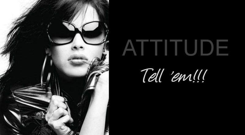 Attitude. Tell 'em!!! Picture Quote #1
