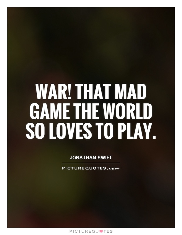 War! That mad game the world so loves to play Picture Quote #1