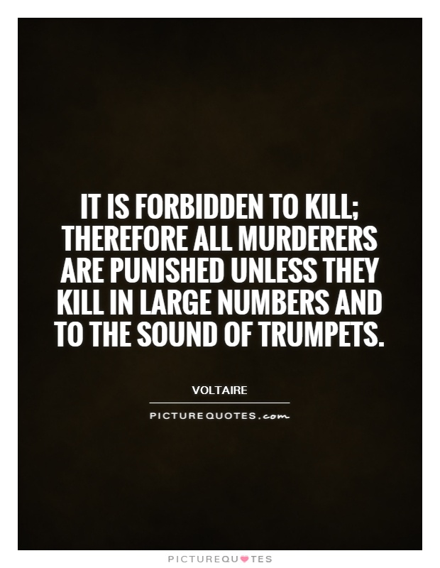 It is forbidden to kill; therefore all murderers are punished unless they kill in large numbers and to the sound of trumpets Picture Quote #1