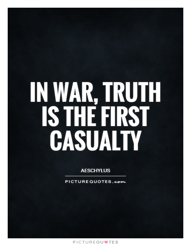 In war, truth is the first casualty Picture Quote #1