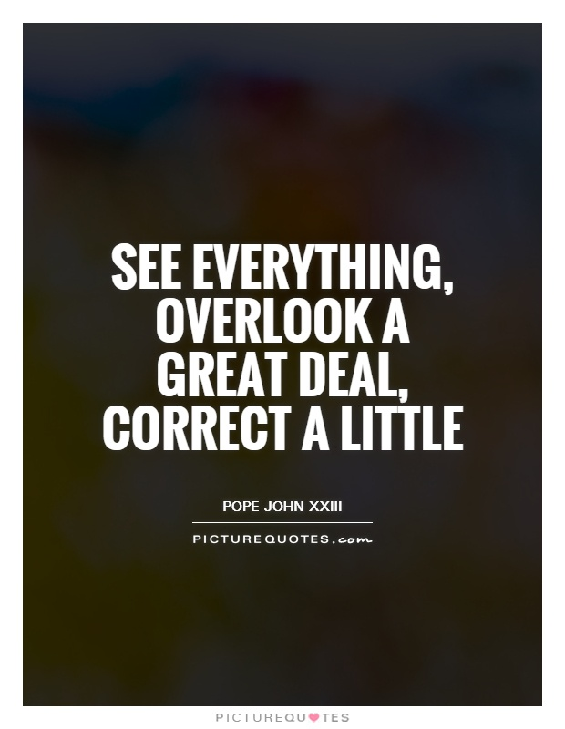 See everything, overlook a great deal, correct a little Picture Quote #1