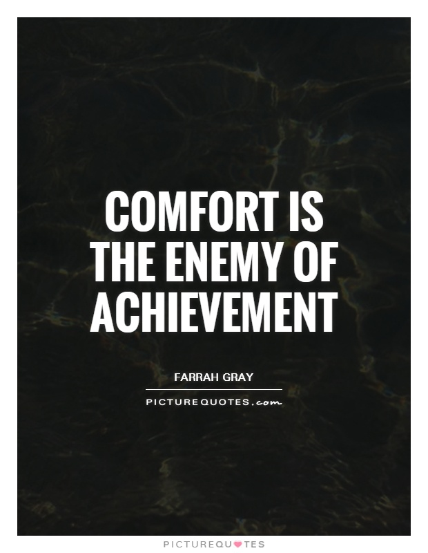Comfort is the enemy of achievement Picture Quote #1