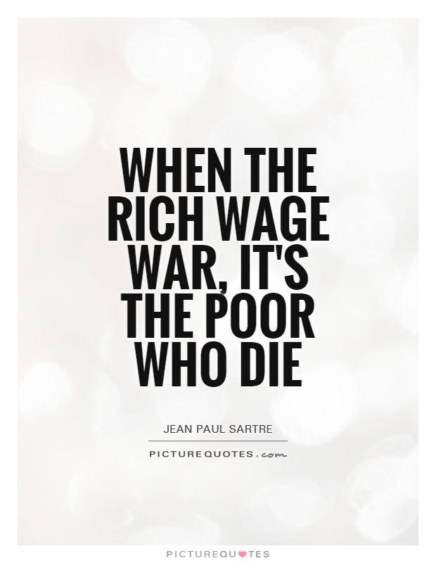 When the rich wage war, it's the poor who die Picture Quote #1