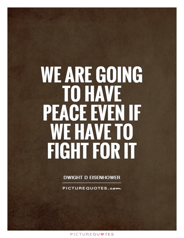 We are going to have peace even if we have to fight for it Picture Quote #1