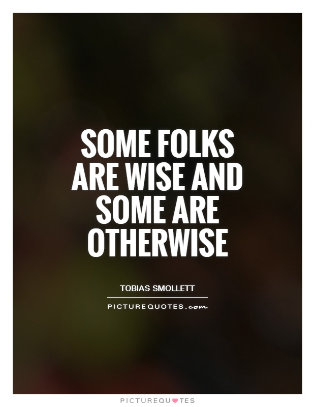 Some folks are wise and some are otherwise Picture Quote #1