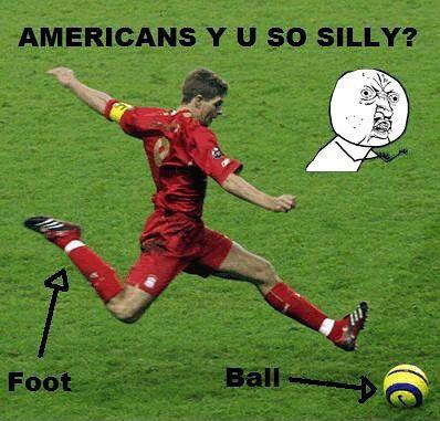 Americans Y U so silly? Foot. Ball Picture Quote #1