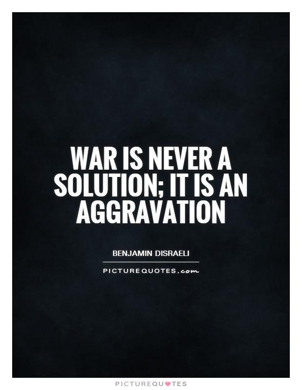 War is never a solution; it is an aggravation Picture Quote #1