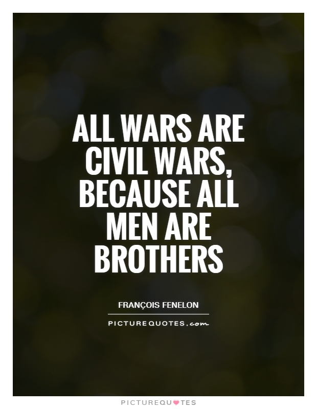 All wars are civil wars, because all men are brothers Picture Quote #1