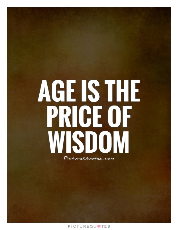 Age is the price of wisdom Picture Quote #1